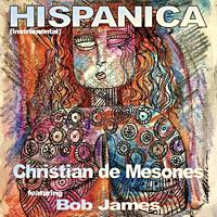 Christian De Mesones Releases 'Hispanica (Instrumental)' Featuring Bob James