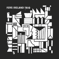 """Read """"Ferg Ireland Trio"""" reviewed by Chris May"""