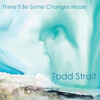 Album There'll Be Some Changes Made by Todd Strait