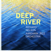 Richard Nelson / Aardvark Jazz Orchestra: Deep River
