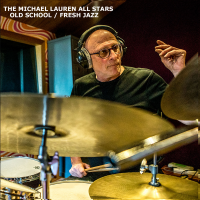 The Michael Lauren All Stars: Old School / Fresh Jazz