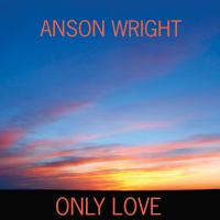 Album Only Love by Anson Wright