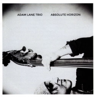 Adam Lane Trio: Absolute Horizon