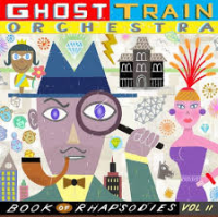 Album Book Of Rhapsodies Vol. II by Brian Carpenter's Ghost Train Orchestra