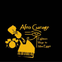 Afro Garage: Eighteen Ways to Miss Egypt