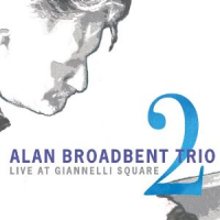 Alan Broadbent Trio: Live At Giannelli Square: Vol. 2