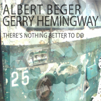 Albert Beger / Gerry Hemingway: There's Nothing Better To Do