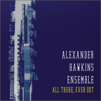 Alex Hawkins Ensemble—All There, Ever Out