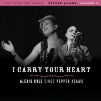 "Read ""I Carry Your Heart: Alexis Cole Sings Pepper Adams"" reviewed by Larry Taylor"