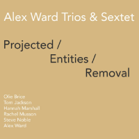 Alex Ward Trios & Sextet: Projected / Entities / Removal