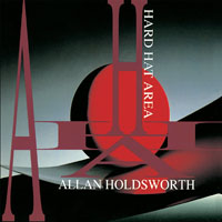 "Read ""Allan Holdsworth: Hard Hat Area and None Too Soon"" reviewed by John Kelman"