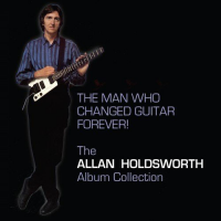 Album The Man Who Changed Guitar Forever! by Allan Holdsworth