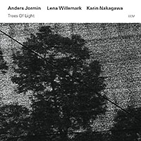 Anders Jormin / Lena Willemark / Karin Nakagawa: Anders Jormin / Lena Willemark / Karin Nakagawa: Trees of Light