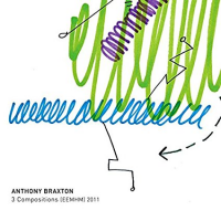 Anthony Braxton: 3 Compositions (EEMHM) 2011