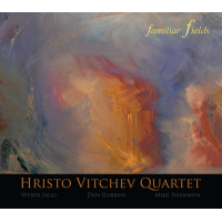 Hristo Vitchev Quartet: Familiar Fields
