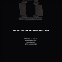 Rashied Al Akbar / Muhammad Ali / Earl Cross / Idris Ackamoor: Ascent of the Nether Creatures