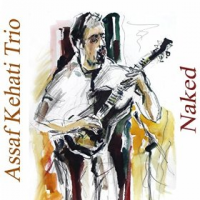 Assaf Kehati Trio: Naked
