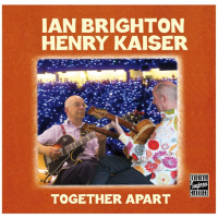 Ian Brighton & Henry Kaiser: Together Apart