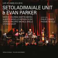 Album Live At Angelica 2018 by Setoladimaiale Unit & Evan Parker