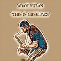 Adam Nolan - 'This Irish Jazz' by Adam Nolan