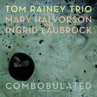 Tom Rainey, Mary Halvorson, Ingrid Laubrock: Combobulated