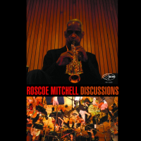 Album Discussions by Roscoe Mitchell