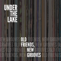 Album Old Friends, New Grooves by Under The Lake