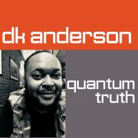 Album Quantum Truth by DK Anderson