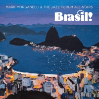 Trumpeter and Flugelhornist Mark Morganelli & The Jazz Forum All-Stars New 2-CD Release - Brasil! - Drops February 24