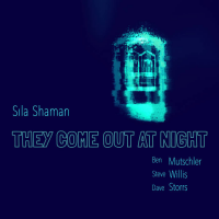 Sila Shaman: They Come Out At Night