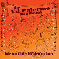 Take Your Clothes Off When You Dance by The Ed Palermo Big Band