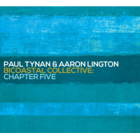 """Chapter Five,"" Fifth Album By The Paul Tynan & Aaron Lington Bicoastal Collective, Due May 19 From Oa2 Records"