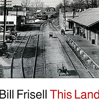 Bill Frisell—This Land