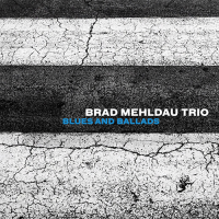 Brad Mehldau Trio: Blues and Ballads