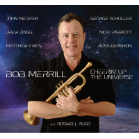 """Cheerin' Up The Universe,"" New CD By Trumpeter/Vocalist Bob Merrill, Due For Sept. 4 Release By Accurate Records"