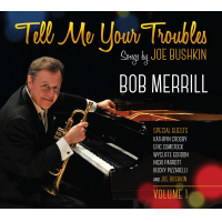 "Trumpeter/Vocalist Bob Merrill Celebrates The Musical Legacy Of Pianist/Songwriter Joe Bushkin With ""Tell Me Your Troubles: Songs By Joe Bushkin, Vol. 1,"" Due May 19 From Accurate Records"