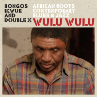 Bongos Ikwue and Double X: Wulu Wulu