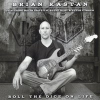 "Brian Kastan ""Roll The Dice On Life"" New Fusion Double Album"