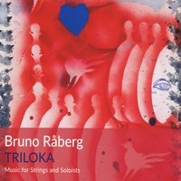 Triloka: Music for Strings and Soloists by Bruno Raberg