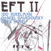 Ido Bukelman / Daniel Davidovsky / Ofer Bymel: EFT II