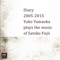 "Read ""Diary 2005-2015: Yuko Yamaoka Plays the Music of Satoko Fujii"" reviewed by"
