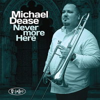 Album Never More Here by Michael Dease