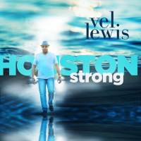 Album Houston Strong by Vel Lewis