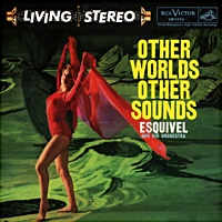 Esquivel: Other Worlds Other Sounds