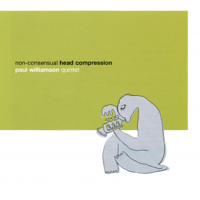 Album Non-Consensual Head Compression: Paul Williamson Quintet by Paul Williamson