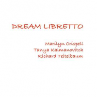 Marilyn Crispell - Tanya Kalmanovitch - Richard Teitelbaum: Dream Libretto
