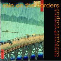 Andrea Centazzo: RAIN ON THE BORDER