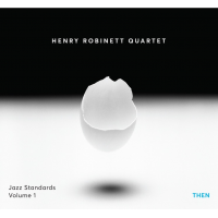 Henry Robinett Quartet: Jazz Standards, Volume 1: Then