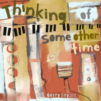 Album Thinking of Some Other Time by Gerry Bryant