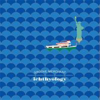 Album GROOVE MERCHANT / ICHTHYOLOGY by Yasushi Gonjo